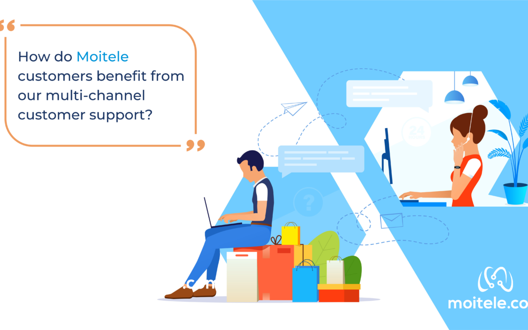 How do Moitele customers benefit from multi-channel customer support?