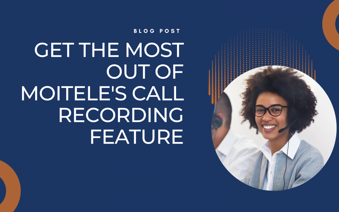Get the most out of Moitele's call recording feature!